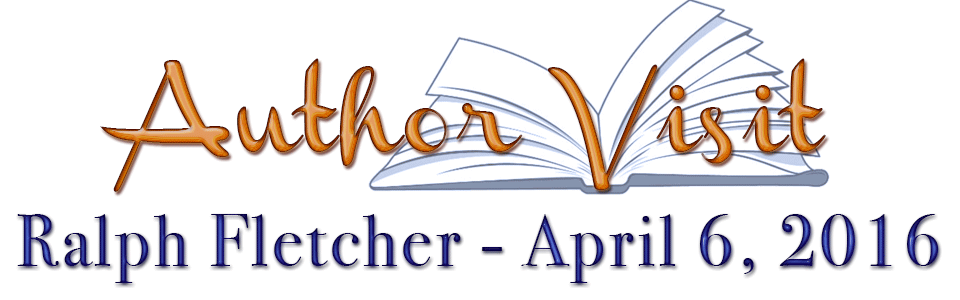Ralph Fletcher – April 6, 2016 – Author's Visit
